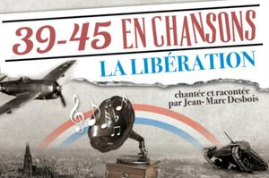 SPECTACLE LA LIBERATION 39/45 CHANTE ET RACONTE