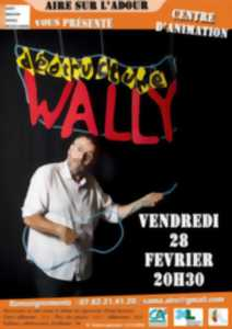 Wally - Spectacle déstructuré