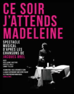 SPECTACLE MUSICAL : CE SOIR J'ATTENDS MADELEINE