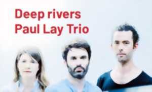 Saison Culturelle - Deep Rivers Paul Lay Trio